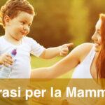 Le più belle Frasi per la Mamma