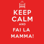 Keep calm and fai la mamma!
